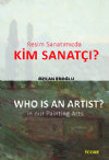 """RESİM SANATIMIZDA KİM SANATÇI?"" ""WHO IS AN ARTIST? IN OUR PAINTING ARTS"""